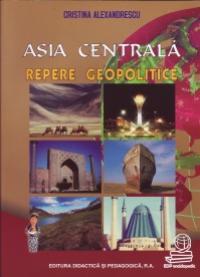 Asia centrala repere geopolitice - Alexandrescu Cristina