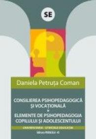 CONSILIEREA PSIHOPEDAGOGICA SI VOCATIONALA. ELEMENTE DE PSIHOPEDAGOGIA COPILULUI SI ADOLESCENTULUI - COMAN, Daniela Petruta
