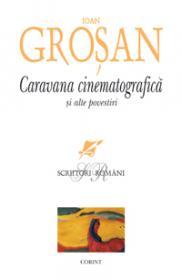 Caravana cinematografica si alte povesiri  - Ioan Grosan