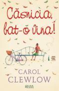 Casnicia, bat-o vina!  - Carol Clewlow