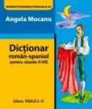 DICTIONAR ROMAN-SPANIOL. Pentru clasele II-VIII - MOCANU, Angela