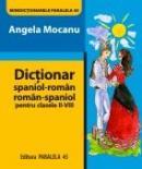 DICTIONAR SPANIOL-ROMAN/ROMAN-SPANIOL. Pentru clasele II-VIII - MOCANU, Angela
