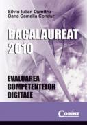 Evaluarea competentelor digitale - Bacalaureat 2010 - Silviu Iulian Dumitru, Oana Camelia Condur