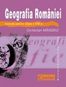 Geografia romaniei - manual pentru clasa a VIII-a  - Octavian Mandrut