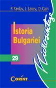 Istoria bulgariei  - P. Pavlov, I. Ianev, D. Cain