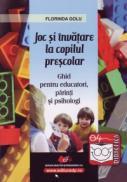 Joc si invatare la copilul prescolar - ghid pentru educatori, parinti, si psihologi - Golu Florinda