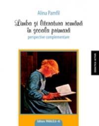 LIMBA SI LITERATURA ROMANA IN SCOALA PRIMARA. PERSPECTIVE COMPLEMENTARE - PAMFIL, Alina