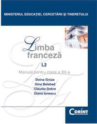 Limba franceza L2 - manual pentru clasa a XII-a  - D. Groza, D. Ionescu, C. Dobre, G. Belabed