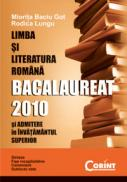 Limba si literatura romana. Bacalaureat 2010  - Miorita Baciu-Got, Rodica Lungu