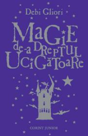 Magie de-a dreptul ucigatoare  - Debi Gliori