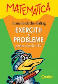 Matematica exercitii, probleme si teste I-IV - Ioana Iordache Baltag