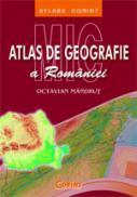 Mic atlas de geografie a Romaniei  - Octavian Mandrut