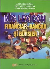 Mic lexicon financiar- bancar si bursier - Giurgiu Aurel Ioan , Ungurean Pavel Vasile , Duma Florin Sebastian
