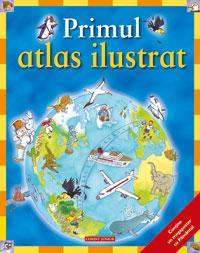 Primul atlas ilustrat  - Deborah Chancellor
