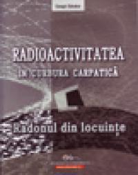 Radioactivitatea in curbura carpatica - Radonul din locuinte - Sa?ndor Csegzi