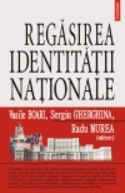 Regasirea identitatii nationale - Vasile Boari, Sergiu Gherghina, Radu Murea