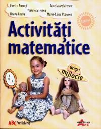 Activitati matematice - Grupa mijlocie - Florice Ancuta, Aurelia Arghirescu, Marinela Florea, Ileana Leafu, Maria-Luiza Popescu