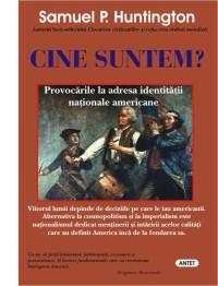 Cine suntem? Provocarile la adresa identitatii nationale americane - Samuel P. Huntington