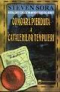Comoara pierduta a cavalerilor templieri - Steven Sora