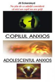 Copilul Anxios - Adolescentul Anxios - Jill Eckersleyd
