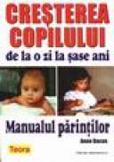 Cresterea copilului de la o zi la 6 ani. Manualul parintilor - Anne Bacus