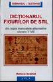 Dictionarul figurilor de stil din toate manualele alternative, clasele V-VIII - Raluca Scarlat