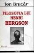 Filozofia lui Henri Bergson - Ion Brucar