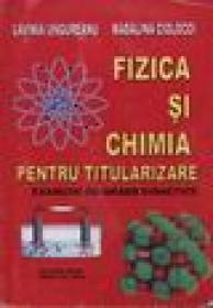 Fizica si chimia pentru titularizare -examene de grade didactice - Lavinia Ungureanu, Madalina Ciolocoi