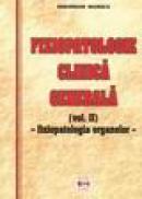 Fiziopatologie clinica generala (volumul II). Fiziopatologia organelor. - Gheorghe Manole