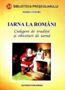 Iarna la romani. Culegere de traditii si obiceiuri de iarna - Maria Tataru