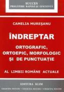 Indreptar ortografic, ortopedic, morfologic si de punctuatie al limbii romane actuale - Camelia Muresanu