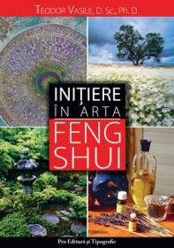 Initiere in arta Feng Shui - Teodor Vasile