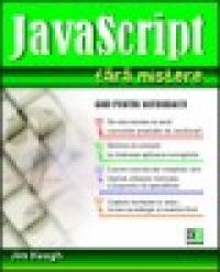 JavaScript fara mistere - ghid pentru autodidacti - Jim Keogh