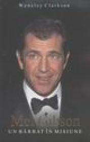 Mel Gibson un barbat in misiune - Wensley Clarkson