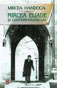 Mircea Eliade si contemporanii sai - Mircea Handoca