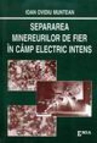 Separarea minereurilor de fier in camp electric intens - Ioan Ovidiu Munteanu