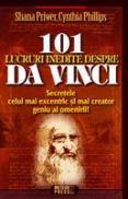 101 lucruri inedite despre Da Vinci Secretele celui mai excentric si mai creator geniu al omenirii -  Shana Priwer , Cynthia Phillips