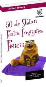 50 de sfaturi pentru ingrijirea pisicii - Arden Moore