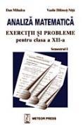 Analiza matematica exercitii si probleme pentru clasa a XII-a, semestrul I - Dan Mihalca, Vasile Dilimot-Nita