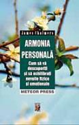 Armonia personala Cum sa va descoperiti si sa echilibrati nevoile fizice si emotionale - James Chalmers