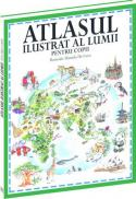 Atlasul ilustrat al lumii pentru copii - Alison Cooper, Anne McRae