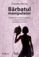Barbatul manipulator - Identificati-i comportamentul, contracarati abuzul, recastigati controlul! - Dorothy McCoy