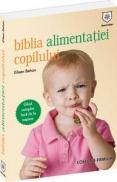 Biblia alimentatiei copilului - Un ghid complet despre cum trebuie hranit copilul inca de la nastere - Eileen Behan