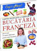 Cartea de bucate a copiilor - Bucataria franceza - Rosalba Gioffre