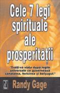 Cele 7 legi spirituale ale prosperitatii Traiti-va viata dupa legile universale ce guverneaza sanatatea, fericirea si belsugul -  Randy Gage