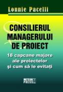 Consilierul managerului de proiect 18 capcane majore ale proiectelor si cum sa le eviti -  Lonnie Pacelli