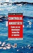 Controlul anxietatii Cum sa ne dominam temerile si fobiile - William Stewart