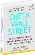 Dieta Wall - Street - un plan foarte simplu pentru oamenii ocupati care nu au timp de diete - Heather Bauer, Kathy Matthews
