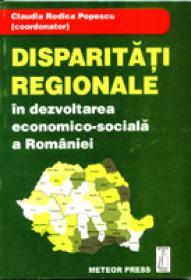 Disparitatii regionale in dezvoltarea economico-sociala a Romaniei - Claudia Rodica Popescu