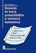 Elemente de teoria probabilitatilor si statistica matematica - Gabriela Beganu